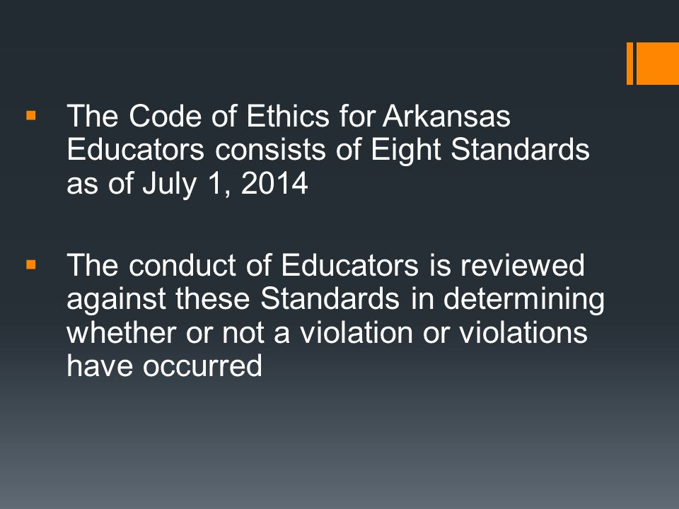 The Code of Ethics for Arkansas Educators consists of Eight Standards as of July 1, 2014