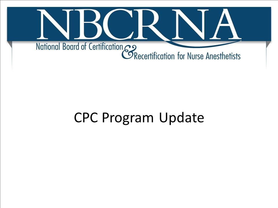 CPC Program Update I am happy to be able to be here to talk about the CPC program.