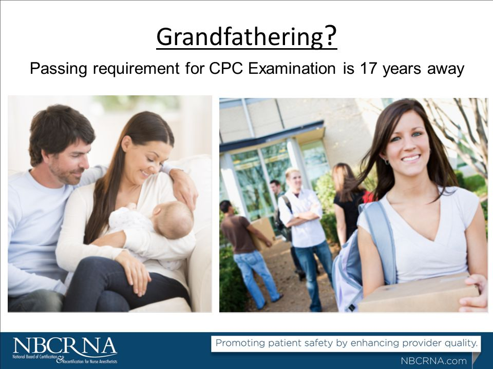 Grandfathering Passing requirement for CPC Examination is 17 years away.