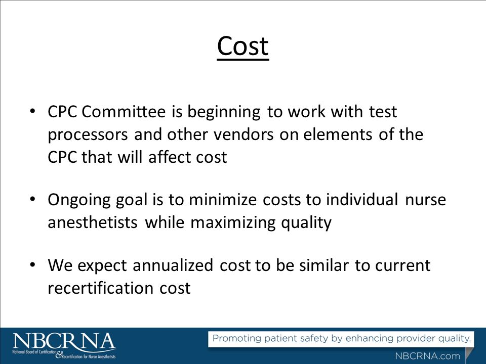 Cost CPC Committee is beginning to work with test processors and other vendors on elements of the CPC that will affect cost.