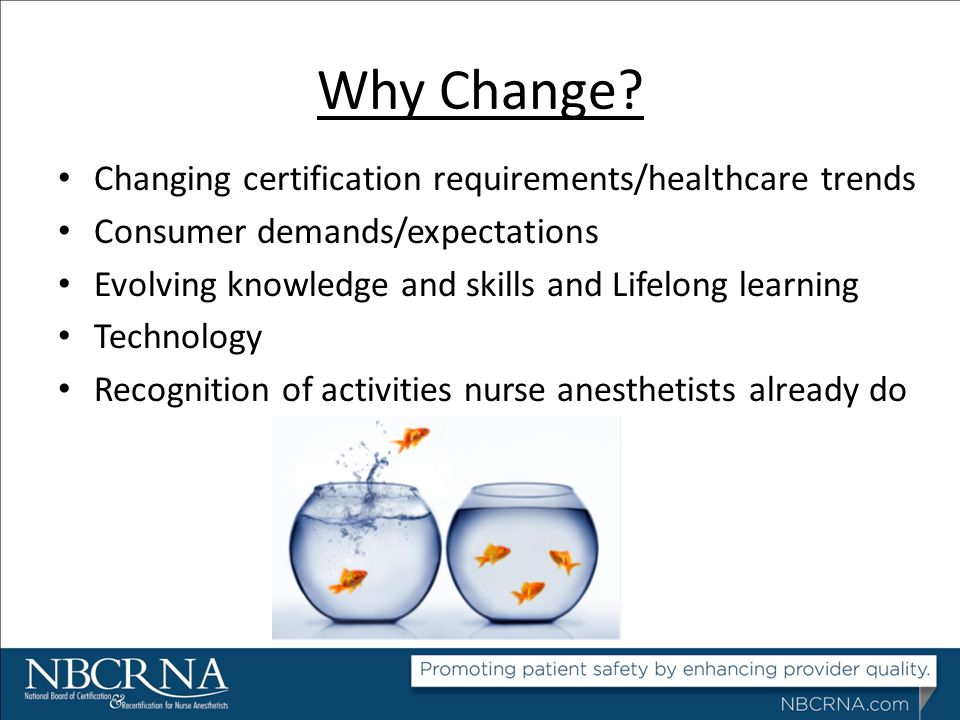Why Change Changing certification requirements/healthcare trends