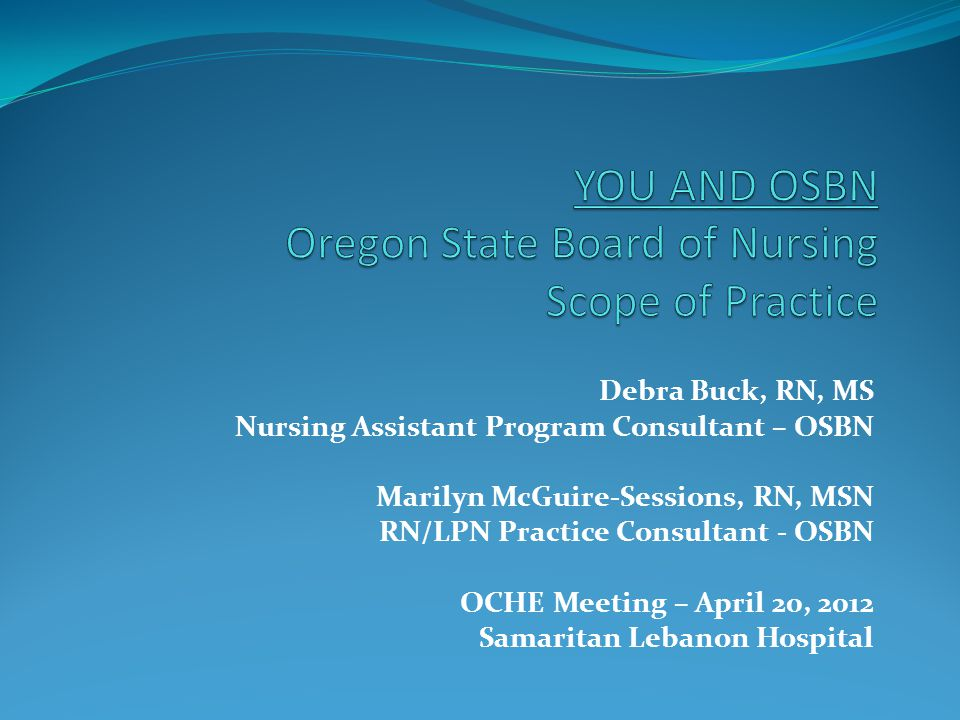 YOU AND OSBN Oregon State Board of Nursing Scope of Practice