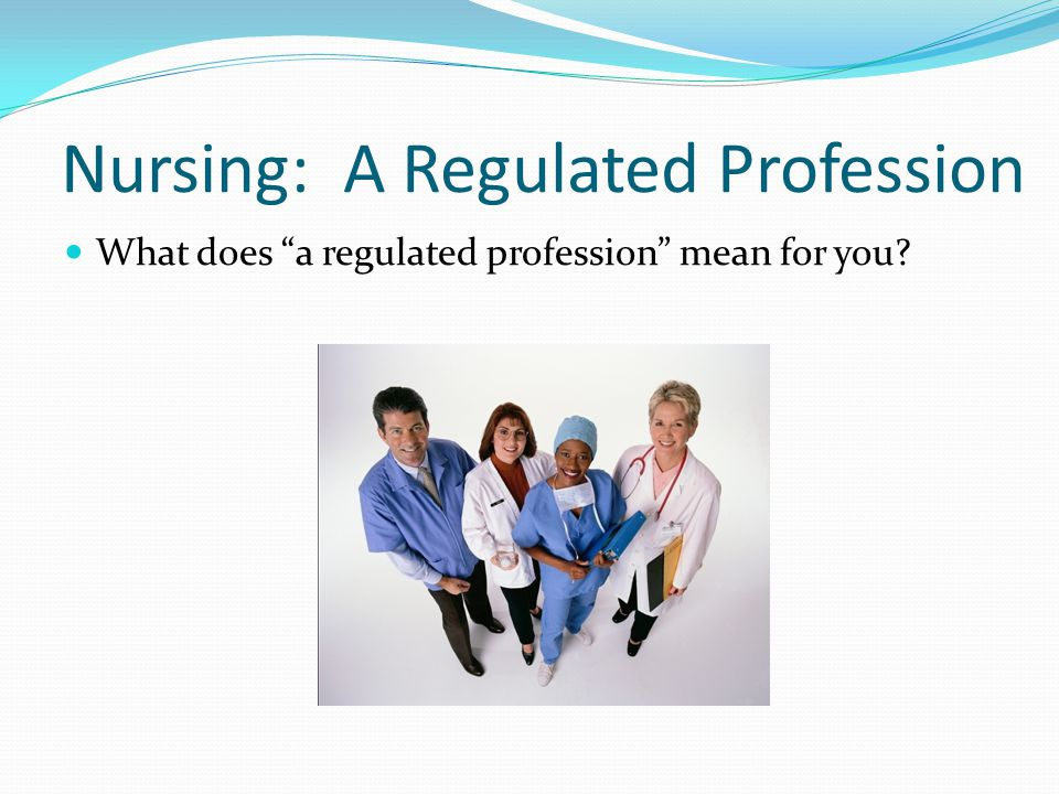 Nursing: A Regulated Profession
