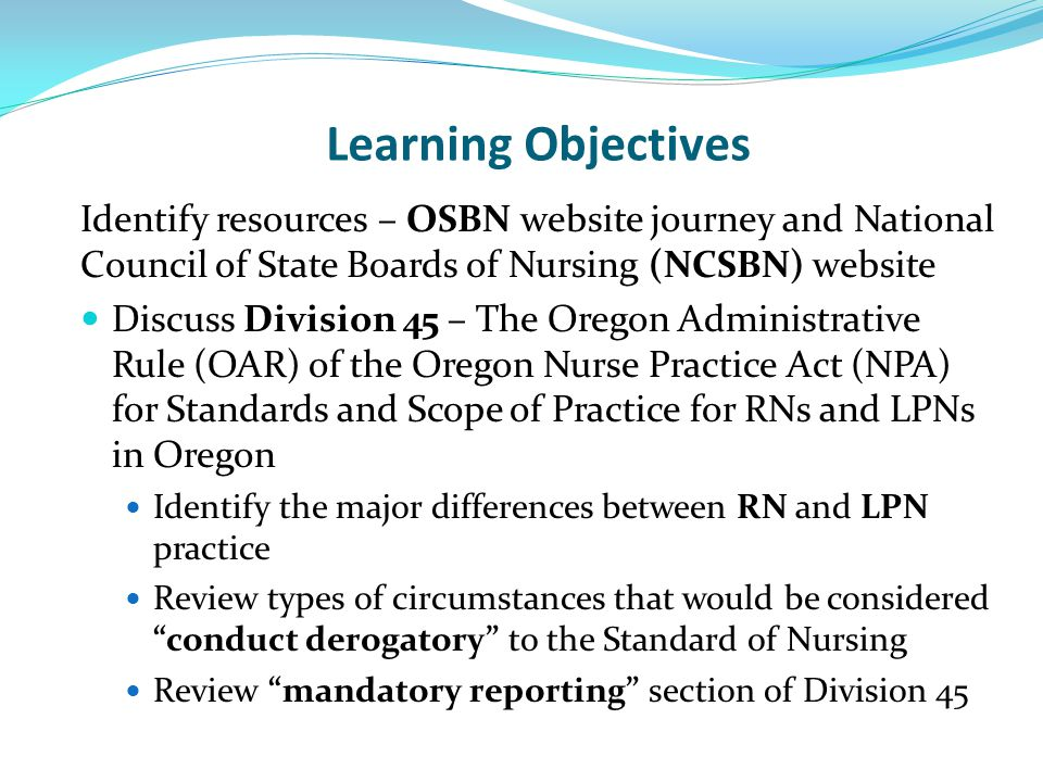 Learning Objectives Identify resources – OSBN website journey and National Council of State Boards of Nursing (NCSBN) website.