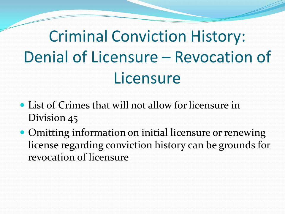 Criminal Conviction History: Denial of Licensure – Revocation of Licensure