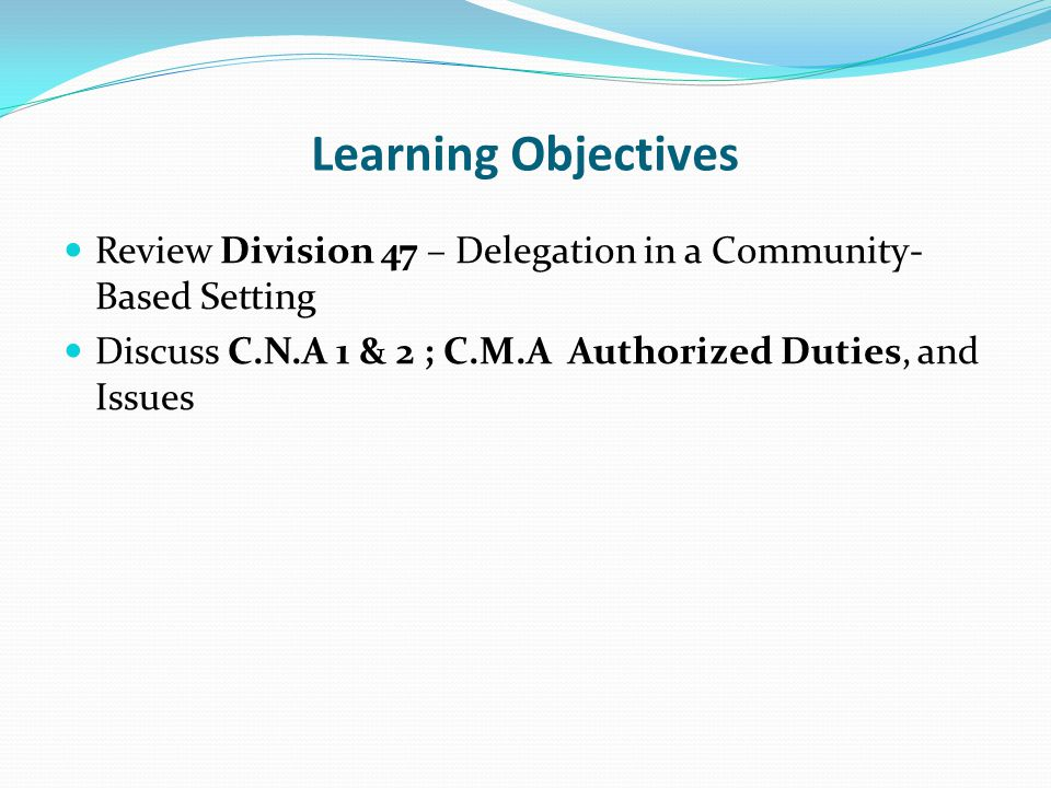 Learning Objectives Review Division 47 – Delegation in a Community-Based Setting.
