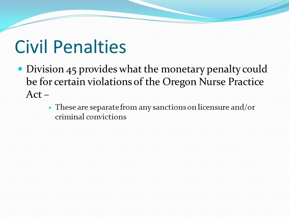 Civil Penalties Division 45 provides what the monetary penalty could be for certain violations of the Oregon Nurse Practice Act –