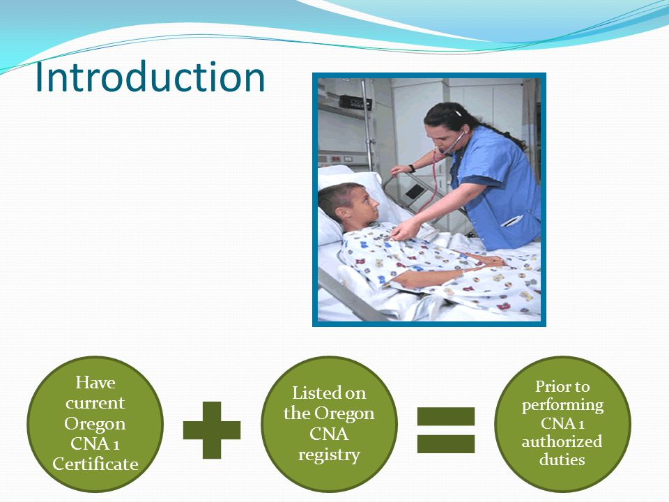 Introduction . Have current Oregon CNA 1 Certificate