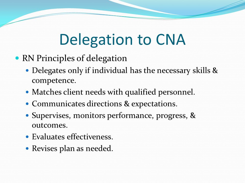 Delegation to CNA RN Principles of delegation