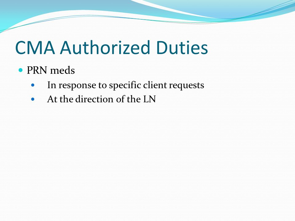 CMA Authorized Duties PRN meds In response to specific client requests