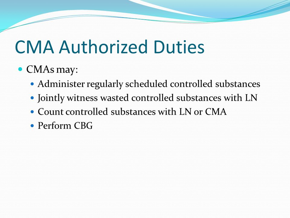 CMA Authorized Duties CMAs may: