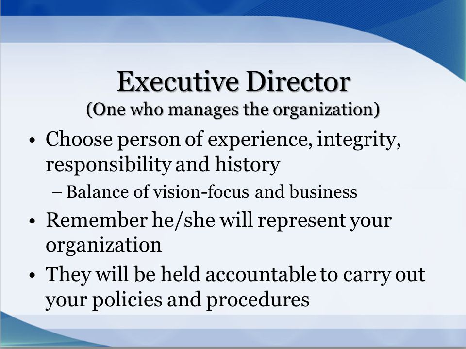 Executive Director (One who manages the organization)