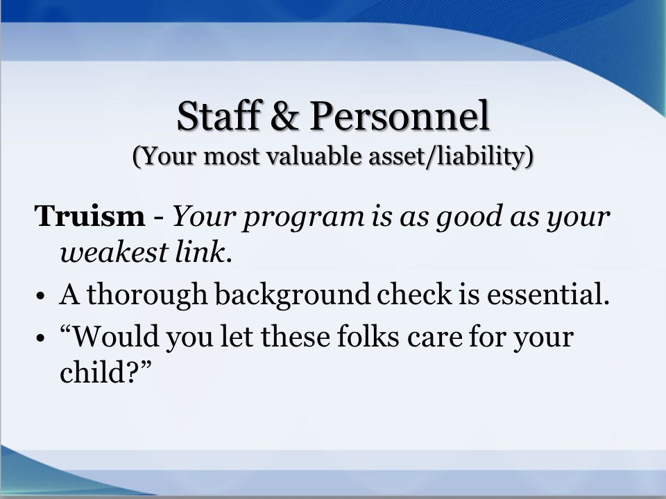Staff & Personnel (Your most valuable asset/liability)