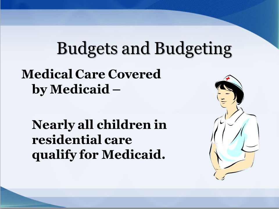 Budgets and Budgeting Medical Care Covered by Medicaid –