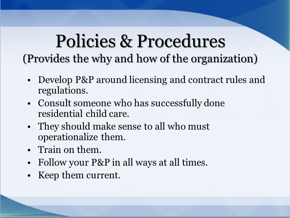 Policies & Procedures (Provides the why and how of the organization)