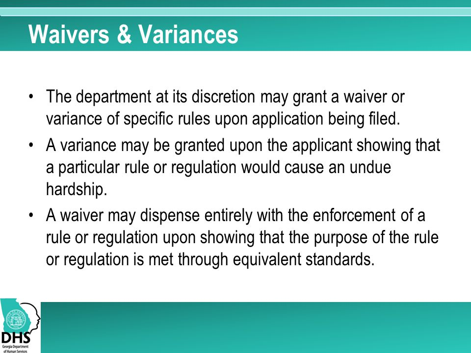 Waivers & Variances The department at its discretion may grant a waiver or variance of specific rules upon application being filed.
