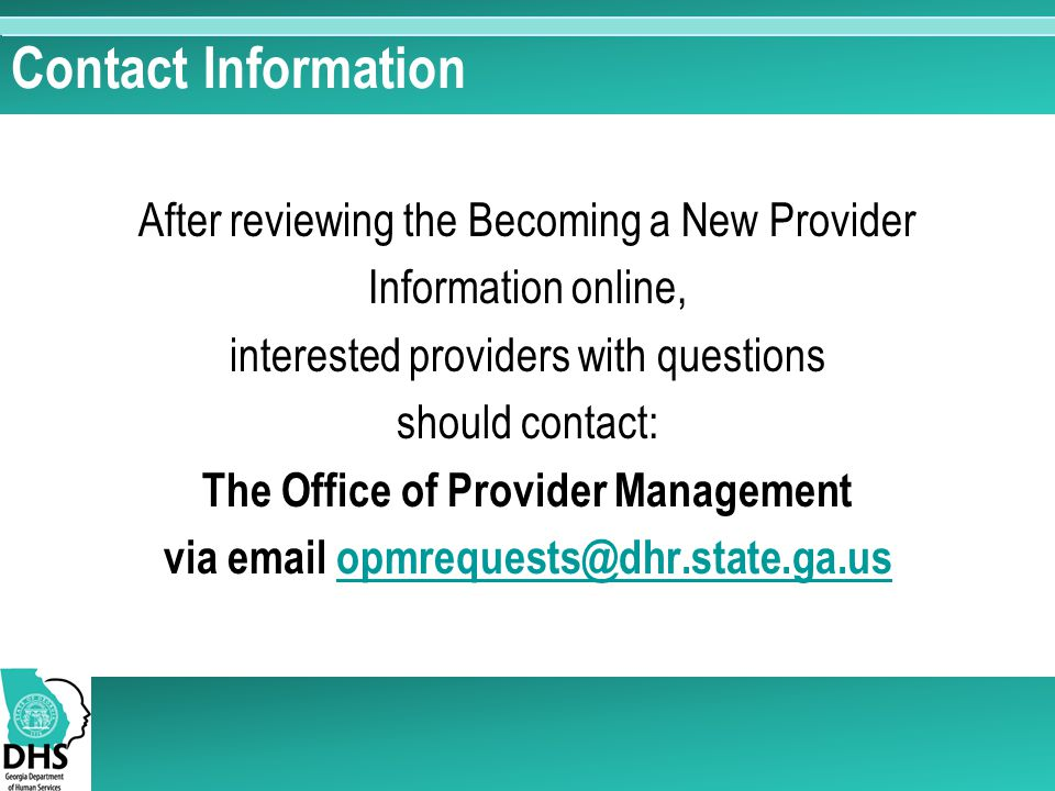 Contact Information After reviewing the Becoming a New Provider. Information online, interested providers with questions.