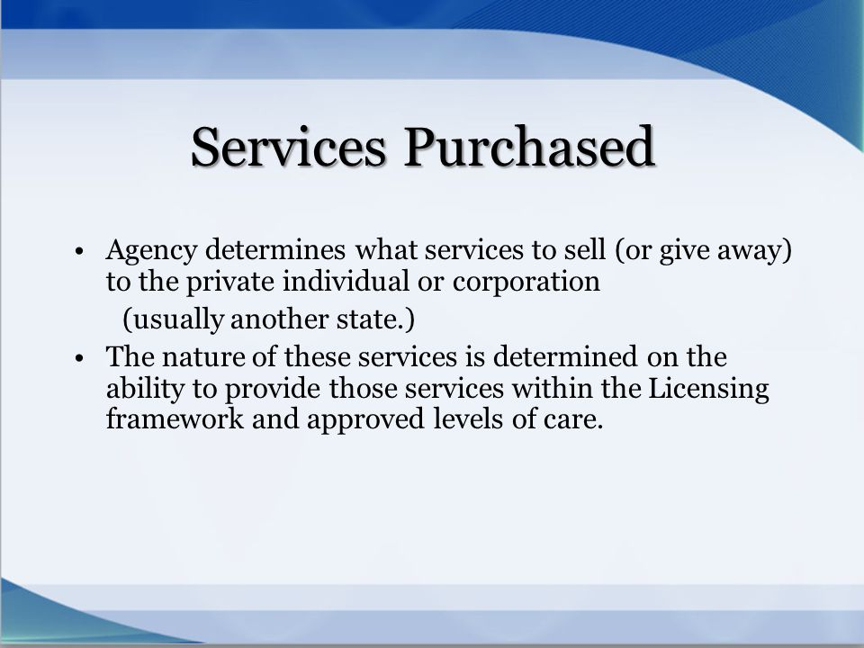 Services Purchased Agency determines what services to sell (or give away) to the private individual or corporation.