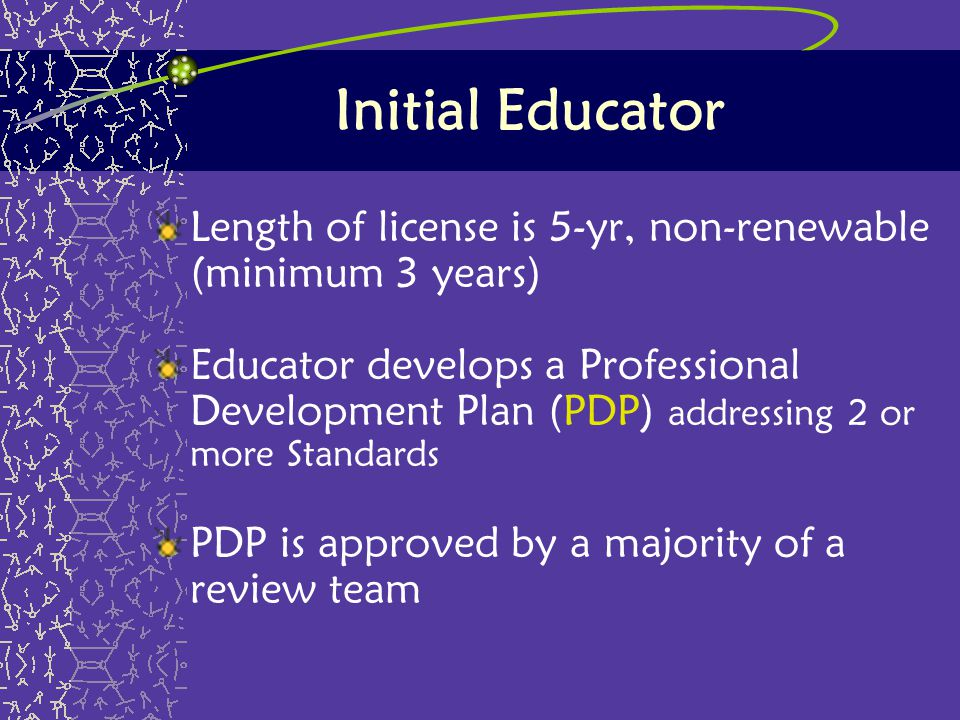 Initial Educator Length of license is 5-yr, non-renewable (minimum 3 years)