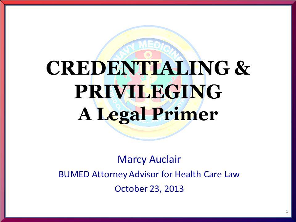 CREDENTIALING & PRIVILEGING A Legal Primer