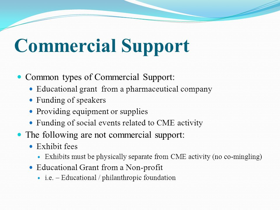 Commercial Support Common types of Commercial Support: