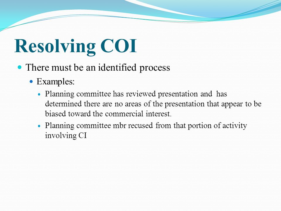 Resolving COI There must be an identified process Examples: