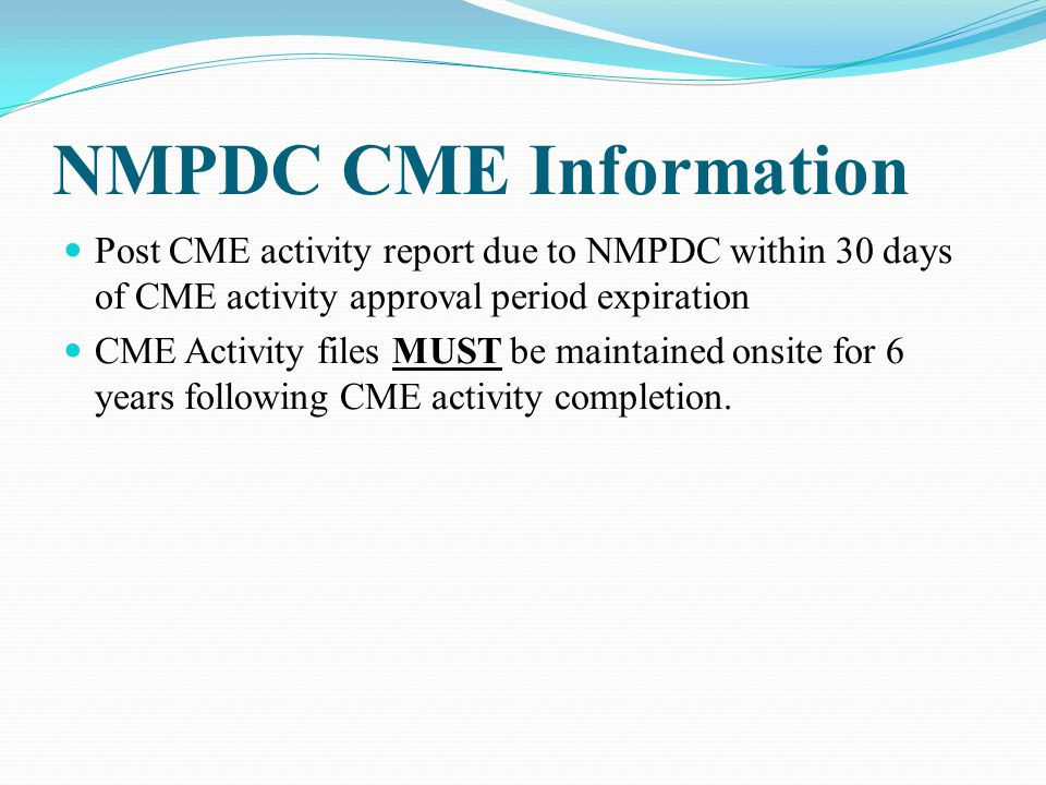 NMPDC CME Information Post CME activity report due to NMPDC within 30 days of CME activity approval period expiration.