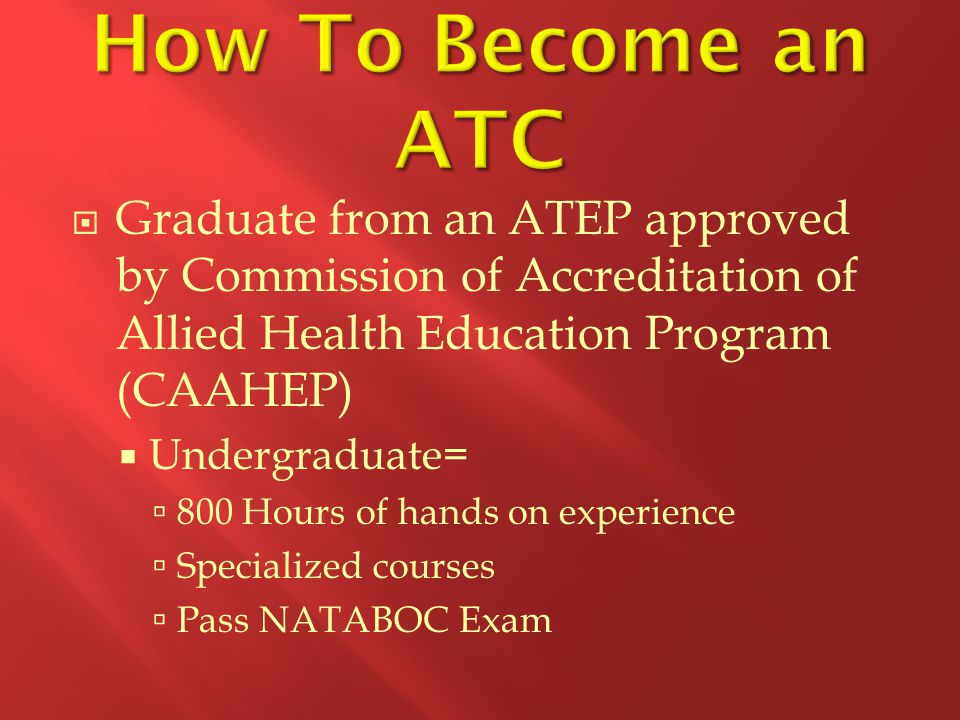 How To Become an ATC Graduate from an ATEP approved by Commission of Accreditation of Allied Health Education Program (CAAHEP)