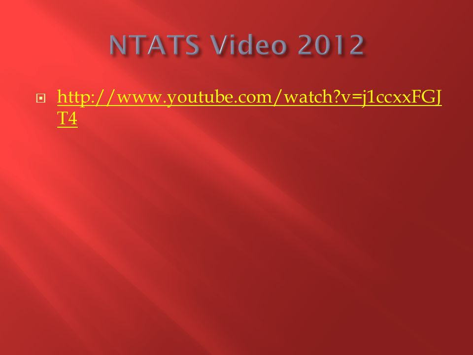 NTATS Video 2012 http://www.youtube.com/watch v=j1ccxxFGJT4