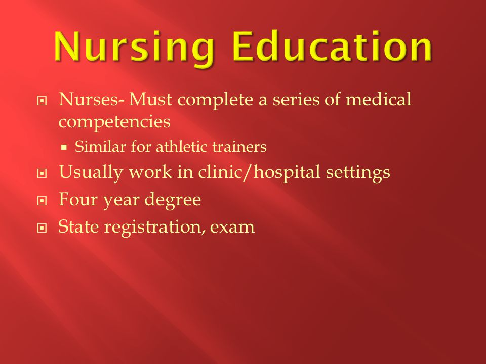 Nursing Education Nurses- Must complete a series of medical competencies. Similar for athletic trainers.