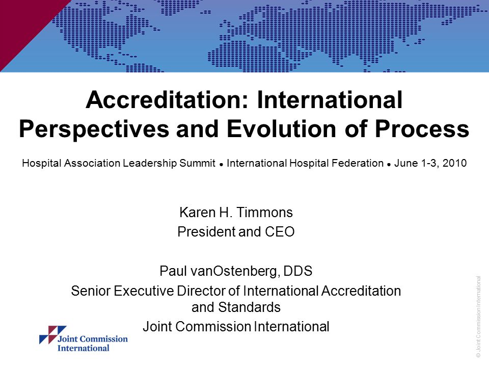 Accreditation: International Perspectives and Evolution of Process Hospital Association Leadership Summit ● International Hospital Federation ● June 1-3, 2010