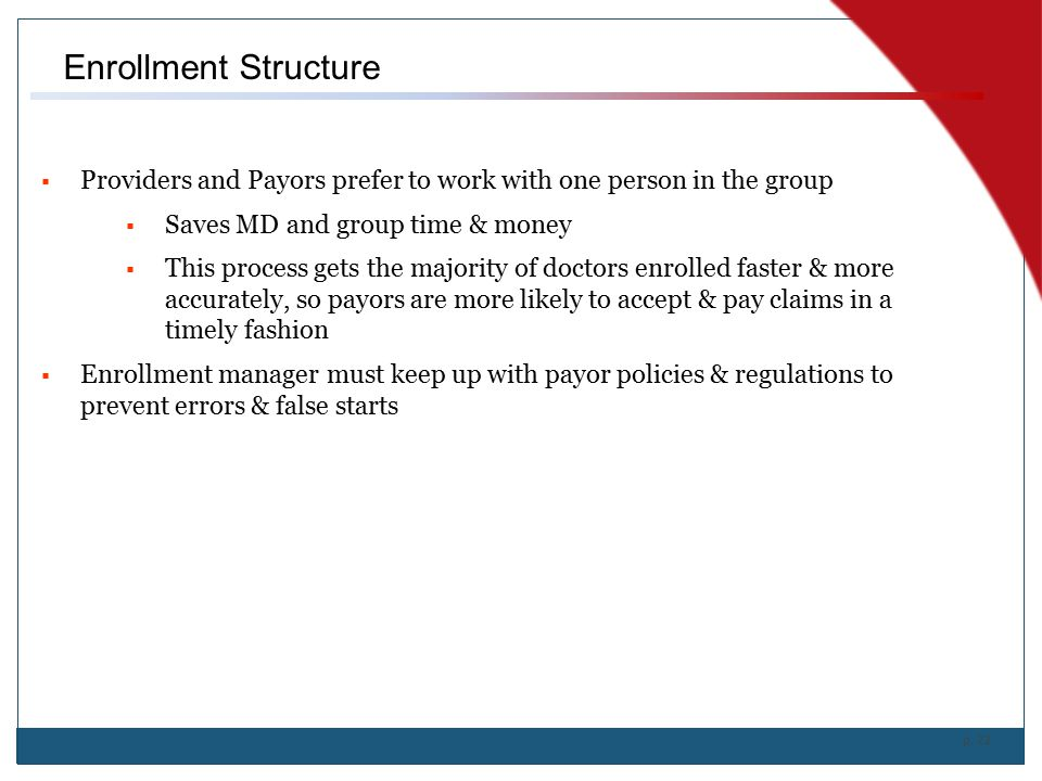 Enrollment Structure Providers and Payors prefer to work with one person in the group. Saves MD and group time & money.