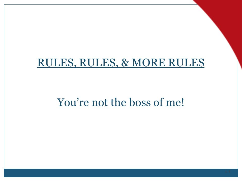 RULES, RULES, & MORE RULES You're not the boss of me!