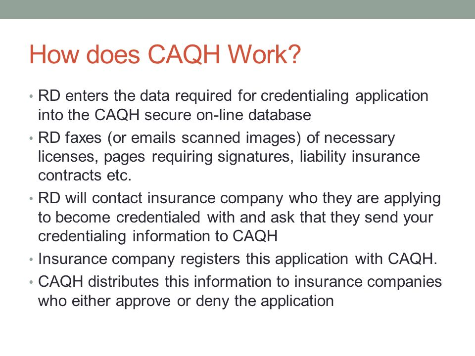 How does CAQH Work RD enters the data required for credentialing application into the CAQH secure on-line database.