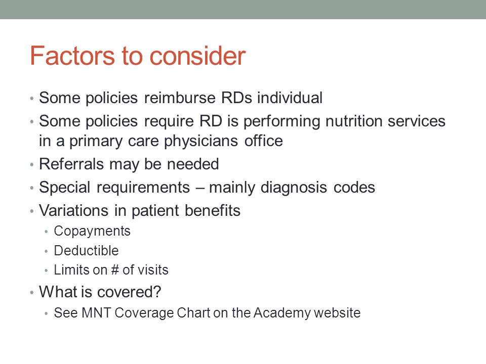 Factors to consider Some policies reimburse RDs individual