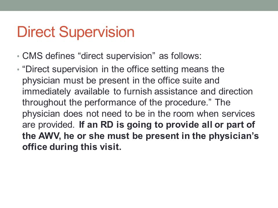 Direct Supervision CMS defines direct supervision as follows: