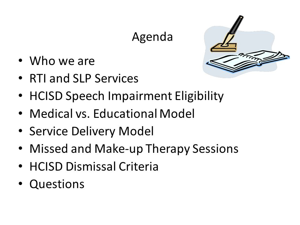 Agenda Who we are. RTI and SLP Services. HCISD Speech Impairment Eligibility. Medical vs. Educational Model.