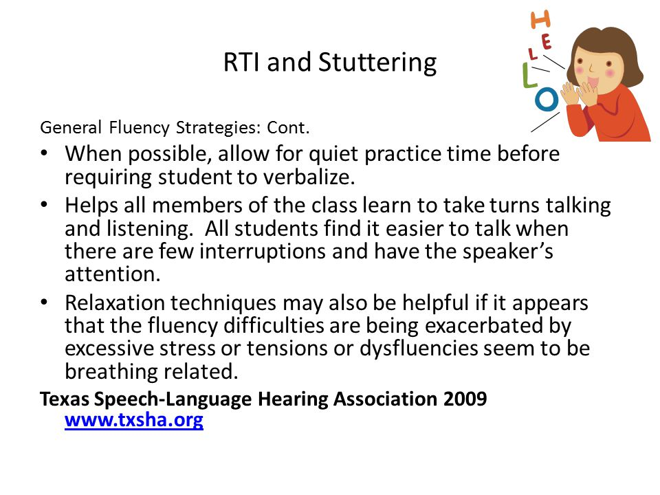 RTI and Stuttering General Fluency Strategies: Cont. When possible, allow for quiet practice time before requiring student to verbalize.