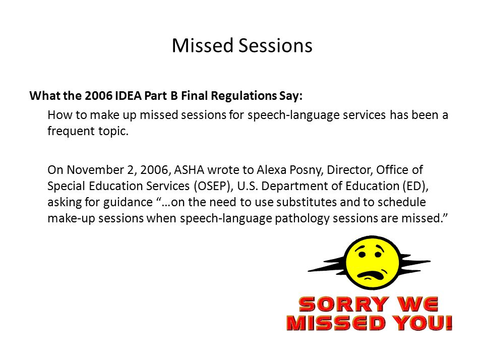 Missed Sessions What the 2006 IDEA Part B Final Regulations Say: