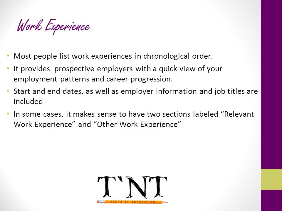 Work Experience Most people list work experiences in chronological order.