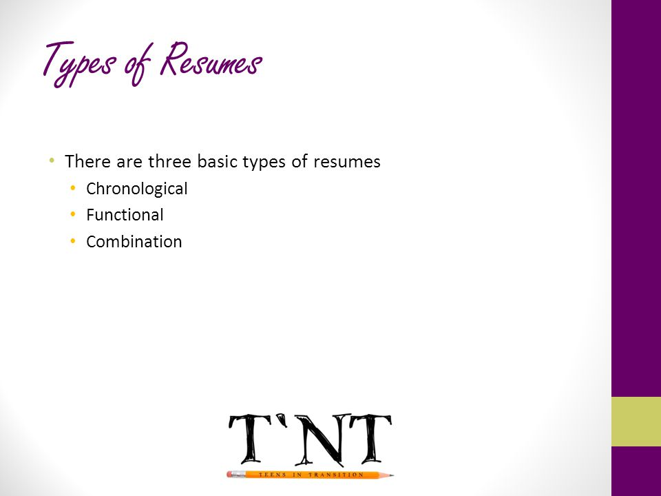 Types of Resumes There are three basic types of resumes Chronological