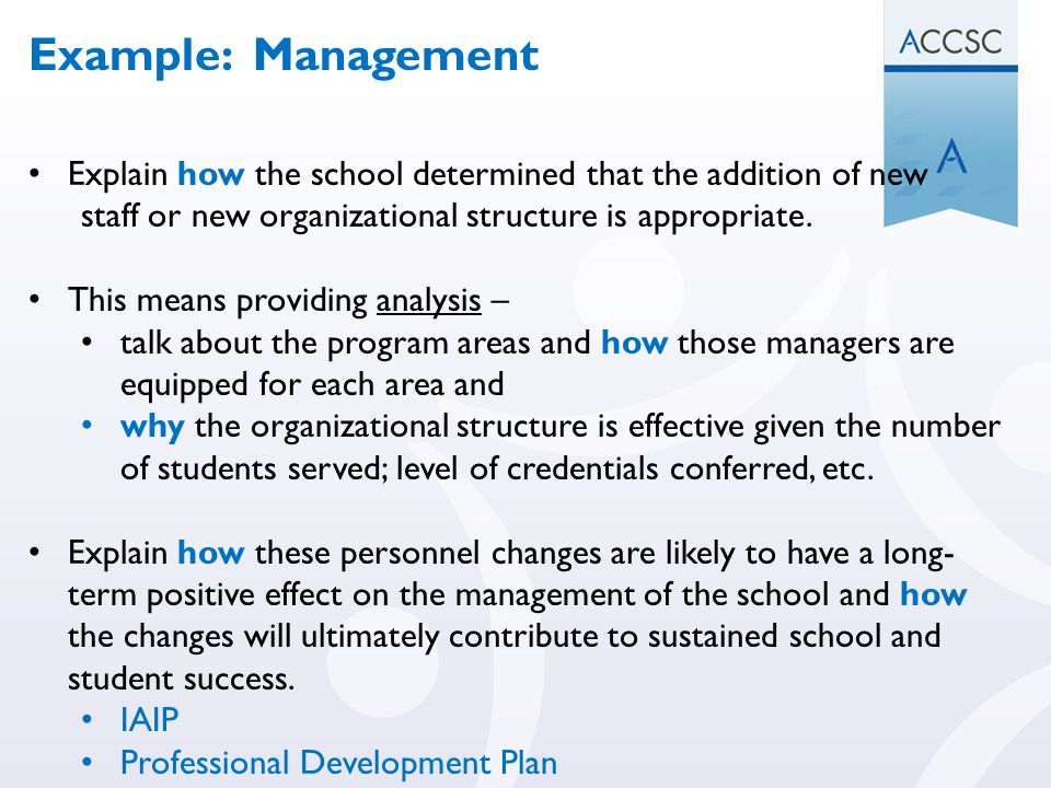 Example: Management Explain how the school determined that the addition of new. staff or new organizational structure is appropriate.
