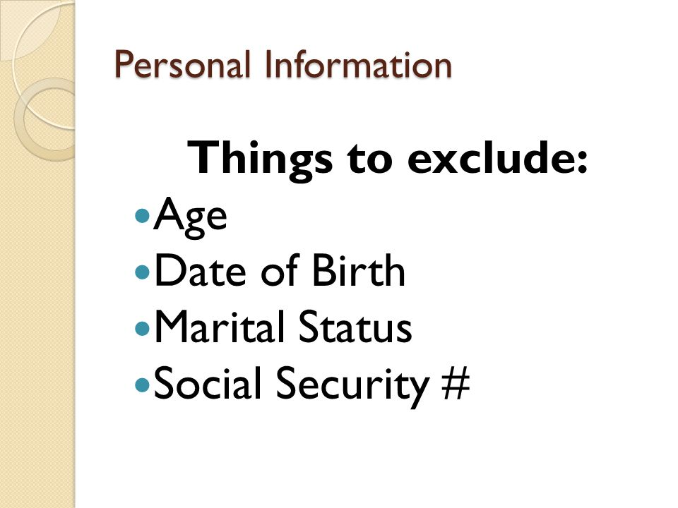Things to exclude: Age Date of Birth Marital Status Social Security #
