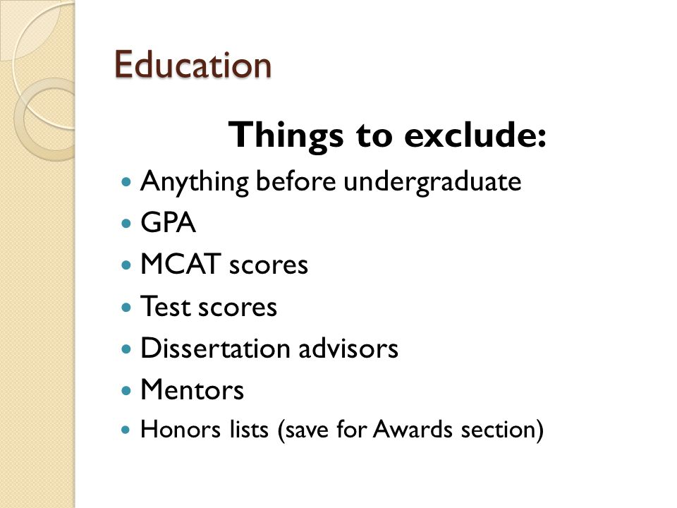 Education Things to exclude: Anything before undergraduate GPA