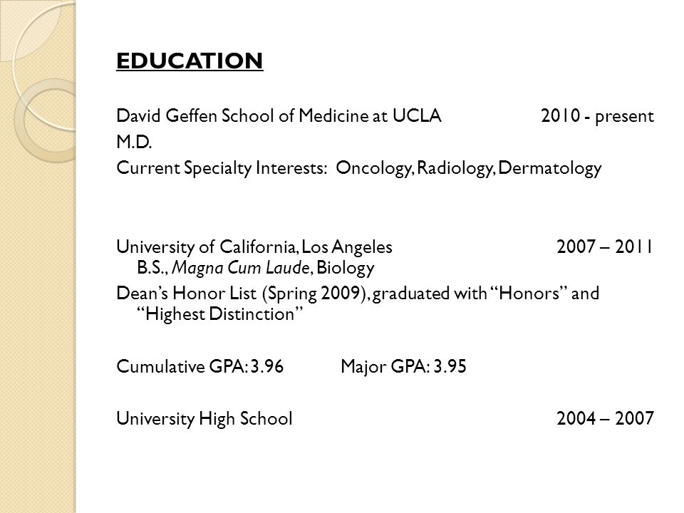EDUCATION David Geffen School of Medicine at UCLA 2010 - present M.D.