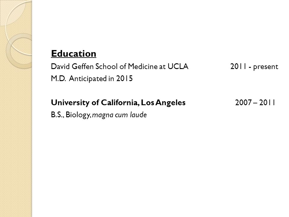Education David Geffen School of Medicine at UCLA 2011 - present