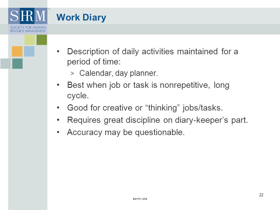 Work Diary Description of daily activities maintained for a period of time: Calendar, day planner.