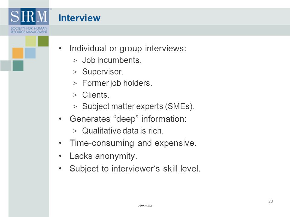 Interview Individual or group interviews: