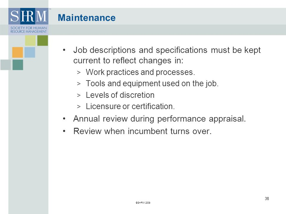 Maintenance Job descriptions and specifications must be kept current to reflect changes in: Work practices and processes.