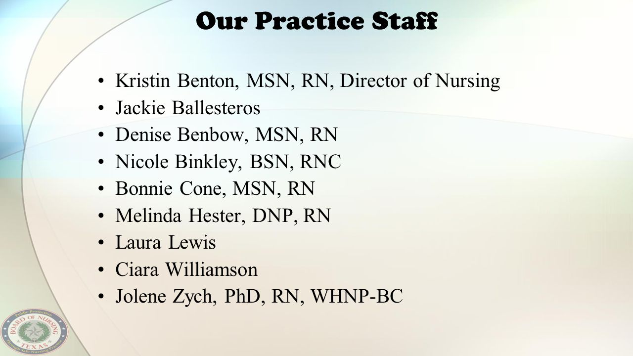Our Practice Staff Kristin Benton, MSN, RN, Director of Nursing